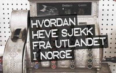 Hvordan heve sjekk fra utlandet i Norge!