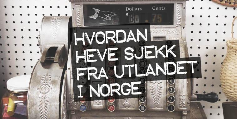 Hvordan heve sjekk fra utlandet i Norge